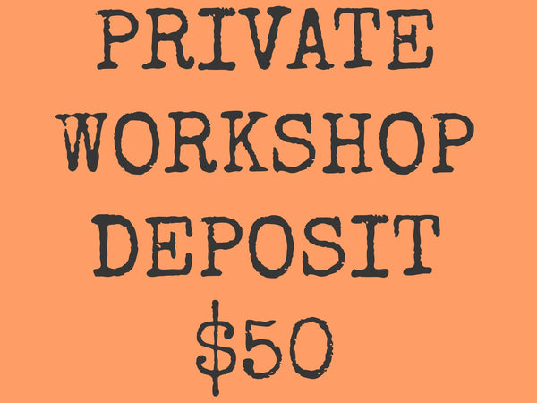 PRIVATE WORKSHOP DEPOSIT