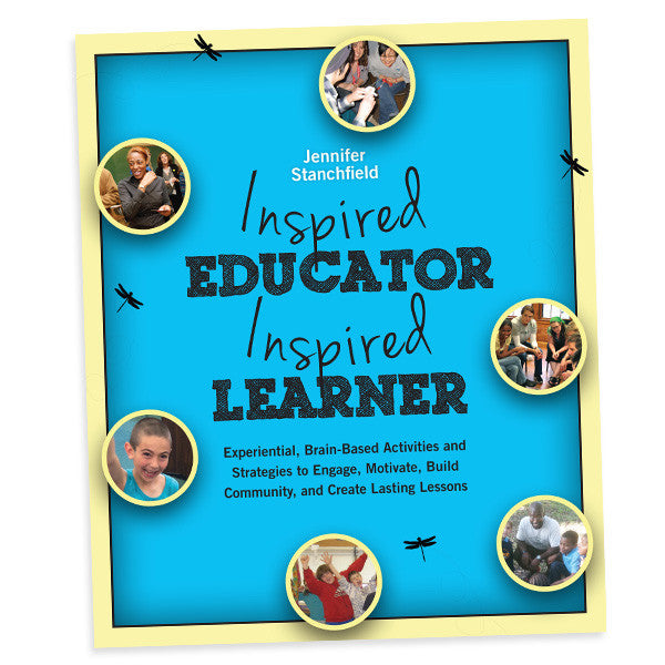 Inspired Educator, Inspired Learner: Experiential Brain-Based Activities and Strategies to Engage, Motivate, Build Community and Create Lasting Lessons