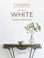 For the Love of White: The White and Neutral Home by Chrissie Rucker