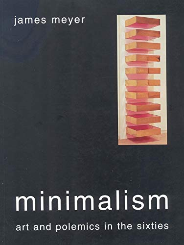 Minimalism: Art and Polemics in the Sixties by James Meyer