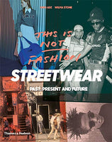 This is Not Fashion: Streetwear Past, Present and Future by King Adz