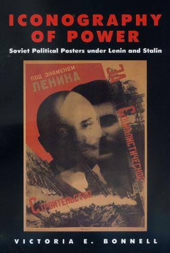 Iconography of Power: Soviet Political Posters under Lenin and Stalin  by Victoria E. Bonnell