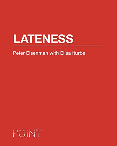 Lateness (POINT: Essays on Architecture, 5) by Peter Eisenman
