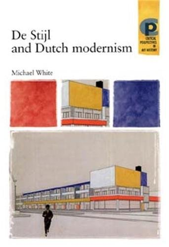 De Stijl and Dutch modernism (Critical Perspectives in Art History) by Michael White