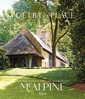 Poetry of Place: The New Architecture and Interiors of McAlpine by Bobby McAlpine