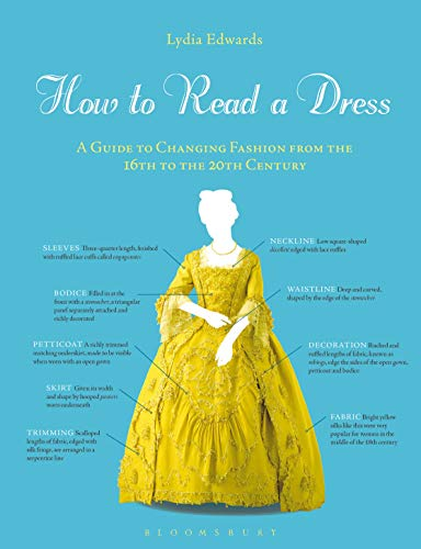 How to Read a Dress: A Guide to Changing Fashion from the 16th to the 20th Century by Lydia Edwards