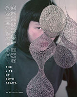 Everything She Touched: The Life of Ruth Asawa by Marilyn Chase