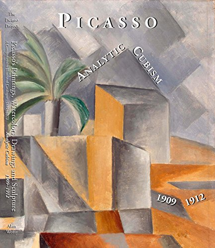 Picasso's Paintings, Watercolors, Drawings and Sculpture. A Comprehensive Illustrated Catalogue, 1885 1973: Analytic Cubism, 1909-1912 by The Picasso Project