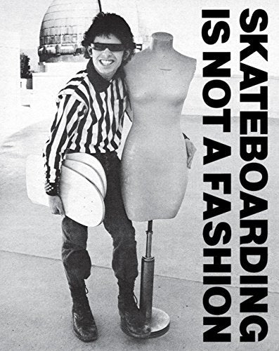 Skateboarding Is Not a Fashion: The Illustrated History of Skateboard Apparel by Jurgen Blumlein