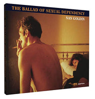 Nan Goldin: The Ballad of Sexual Dependency by Mark Holborn
