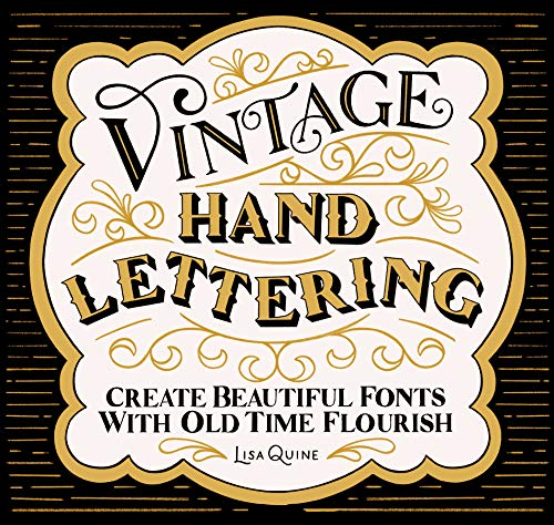 Vintage Hand Lettering: Create Beautiful Fonts with Old Time Flourish by Lisa Quine
