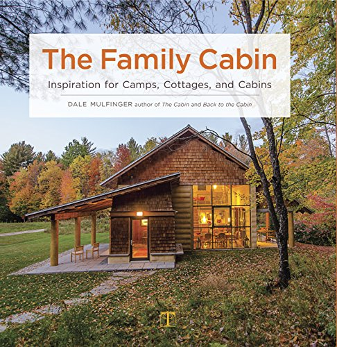 The Family Cabin: Inspiration for Camps, Cottages, and Cabins by Dale Mulfinger
