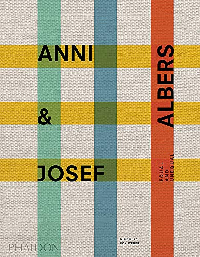 Anni and Josef Albers: Equal and Unequal by Weber Nicholas Fox