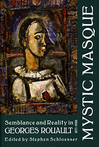 Mystic Masque: Semblance and Reality in Georges Rouault, 1871-1958 by Stephen Schloesser