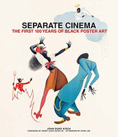 Separate Cinema: The First 100 Years of Black Poster Art by John Kisch