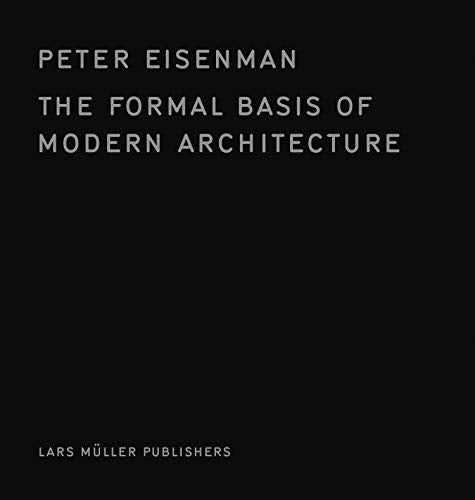 The Formal Basis of Modern Architecture by Peter Eisenman