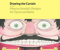 Drawing the Curtain: Maurice Sendak's Designs for Opera and Ballet by Rachel Federman