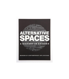 Alternative spaces : a history in Chicago by Lynne Warren