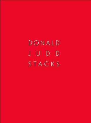 DONALD JUDD : STACKS ; Essays by Judd Tully, Jim Jacobs, and Peder Bonnier ; Forward by Flavin Judd