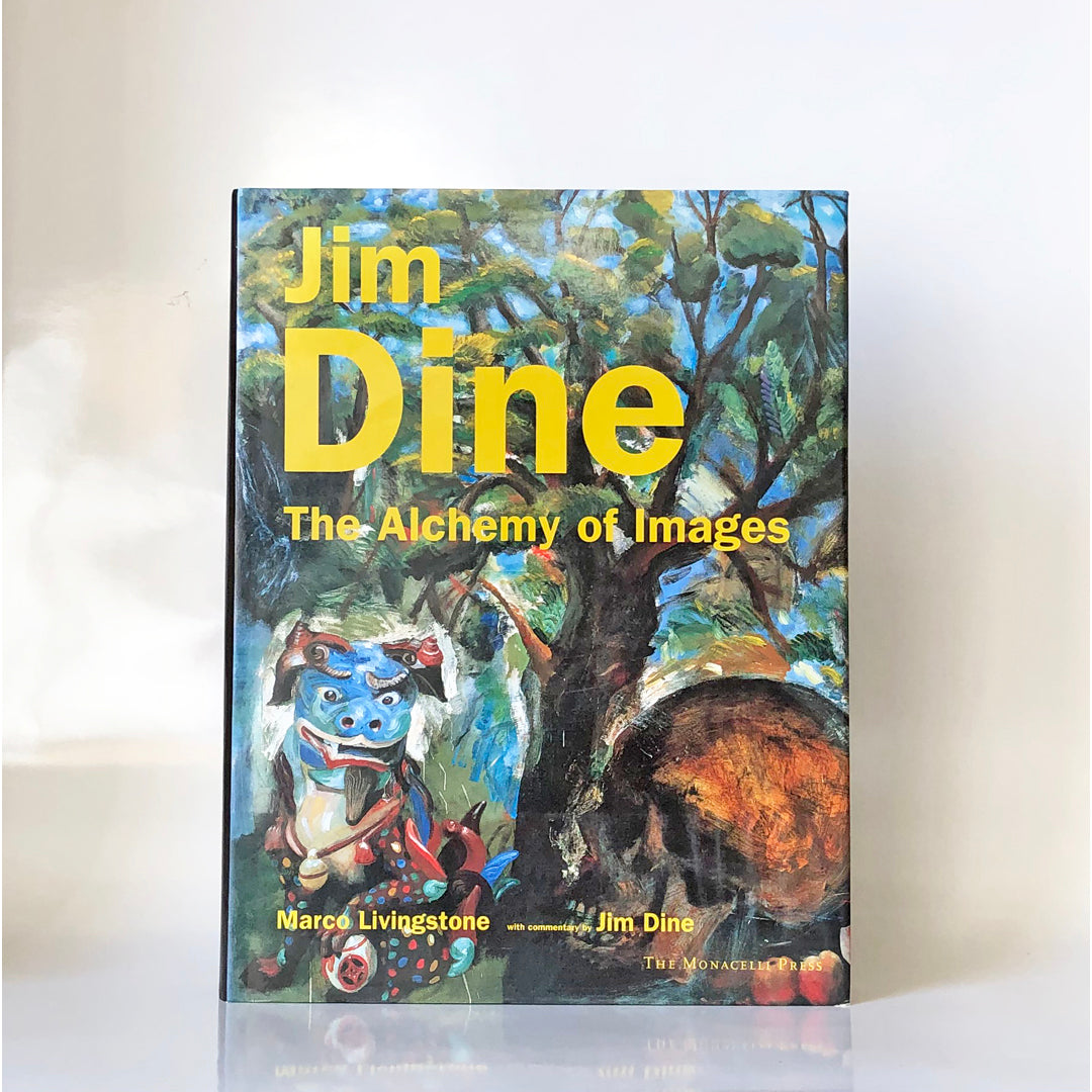 Jim Dine : the alchemy of images by Marco Livingstone ; with commentary by Jim Dine
