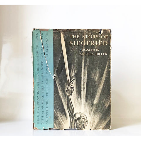 The Story of Siegfried : The Story of Wagner's opera retold for children with 23 musical themes arranged by Angela Diller and with nine full page drawings by Lynd Ward