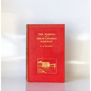 The making of a great Canadian railway by Frederick A Talbot