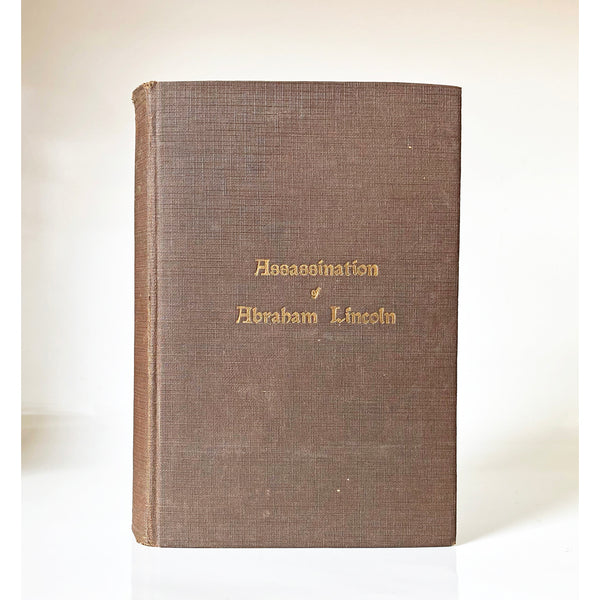 The assassination of Abraham Lincoln : flight, pursuit, capture, and punishment of the conspirators by Osborn H Oldroyd ; with an introduction by T.M. Harris.