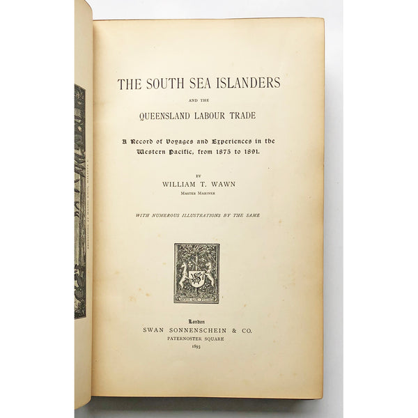 The South Sea Islanders and the Queensland Labour Trade ; A record of Voyages and Experiences in the Western Pacific, from 1875 to 1891 by William T. Wawn