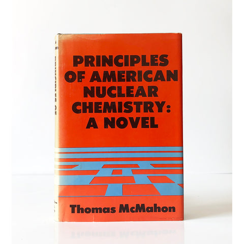 Principles of American nuclear chemistry ; a novel by Thomas McMahon