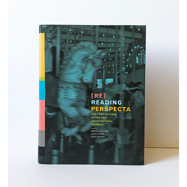 [Re] Reading Perspecta ; The First 50 Years of the Yale Architectural Journal edited by Robert A.M. Stern, Alan Plattus, and Peggy Deamer