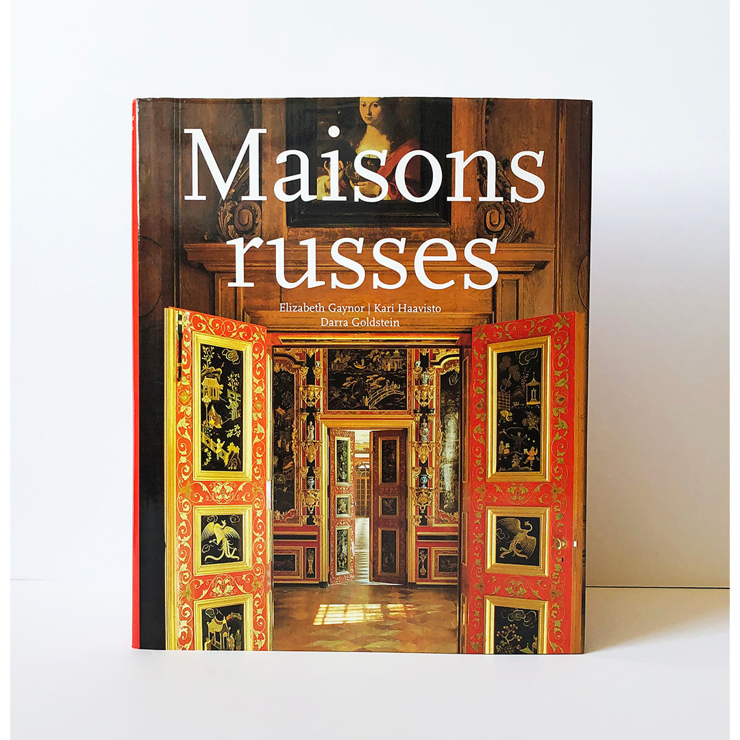Maisons Russes by Elizabeth Gaynor and Kari Haavisto ; Textes introductifs de Darra Goldstein