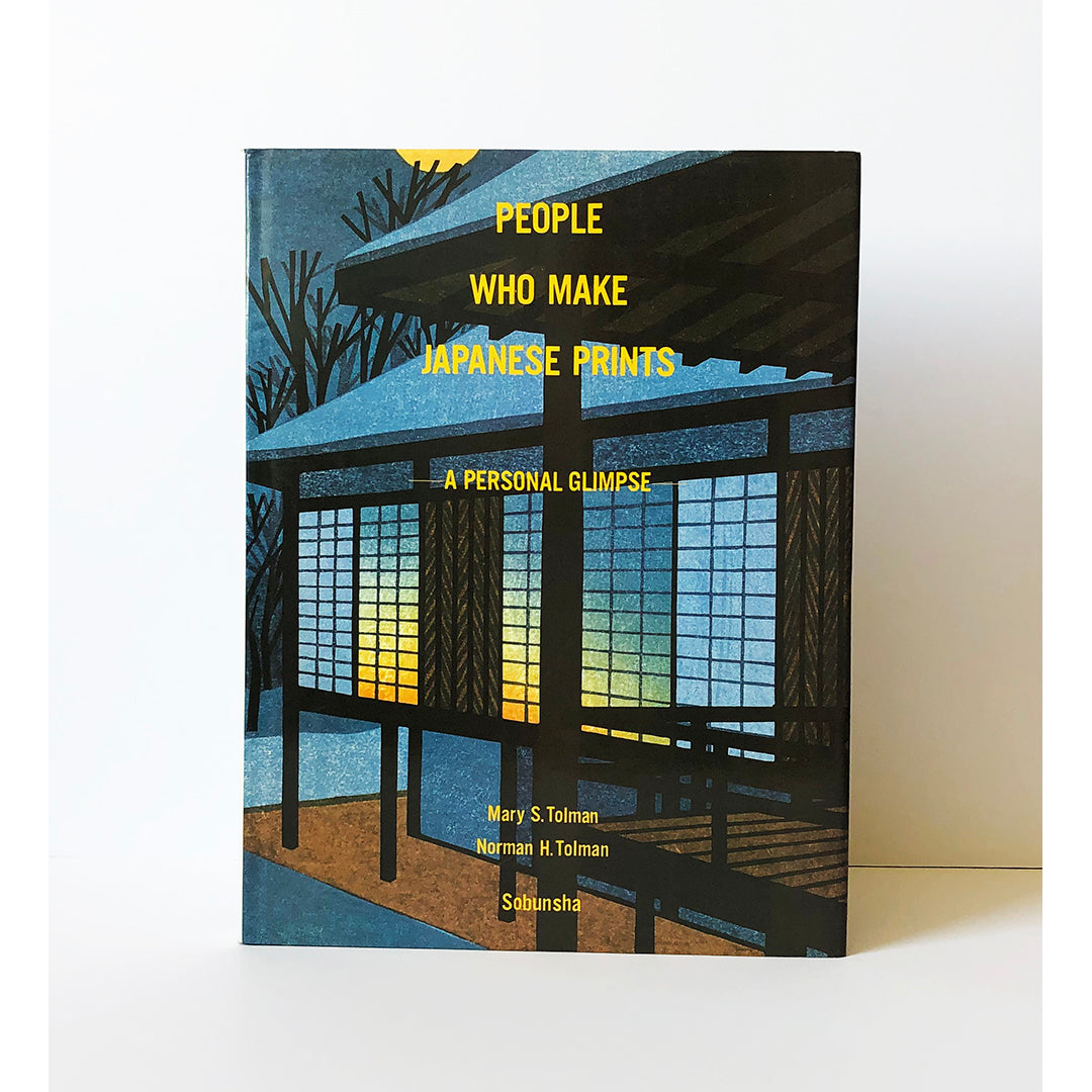 People Who Make Japanese Prints : A Personal Glimpse by Mary S. Tolman and Norman H. Tolman