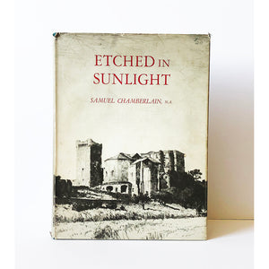 Etched in Sunlight ; Fifty years in the graphic arts by Samuel Chamberlain