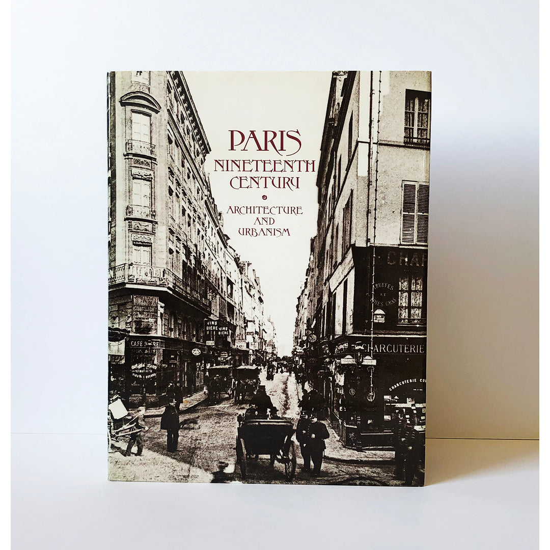 Paris nineteenth century : architecture and urbanism by Francois Loyer ; translated by Charles Lynn Clark