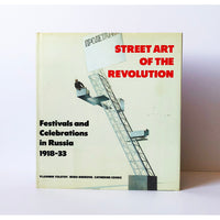 Street art of the revolution : Festivals and celebrations in Russia 1918-33 edited by Vladimir Tolstoy, Irina Bibikova, Catherine Cooke ; Translated from the Russian by Frances Longman, Felicity O'Dell and Vladimir Vnukov