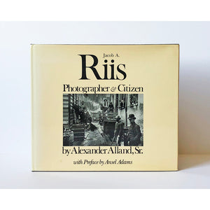Jacob A. Riis : photographer and citizen by Alexander Alland, Sr, with a preface by Ansel Adams