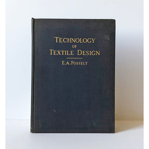 Technology of Textile Design ; A complete and practical treatise on the contruction and appplication of weaves used in the manufacture of all textile fabrics, including harness and jacquard work cotton, wool, worsted and silk ; also the analysis of fabrics and calculations for setting on the loom by E.A. Posselt