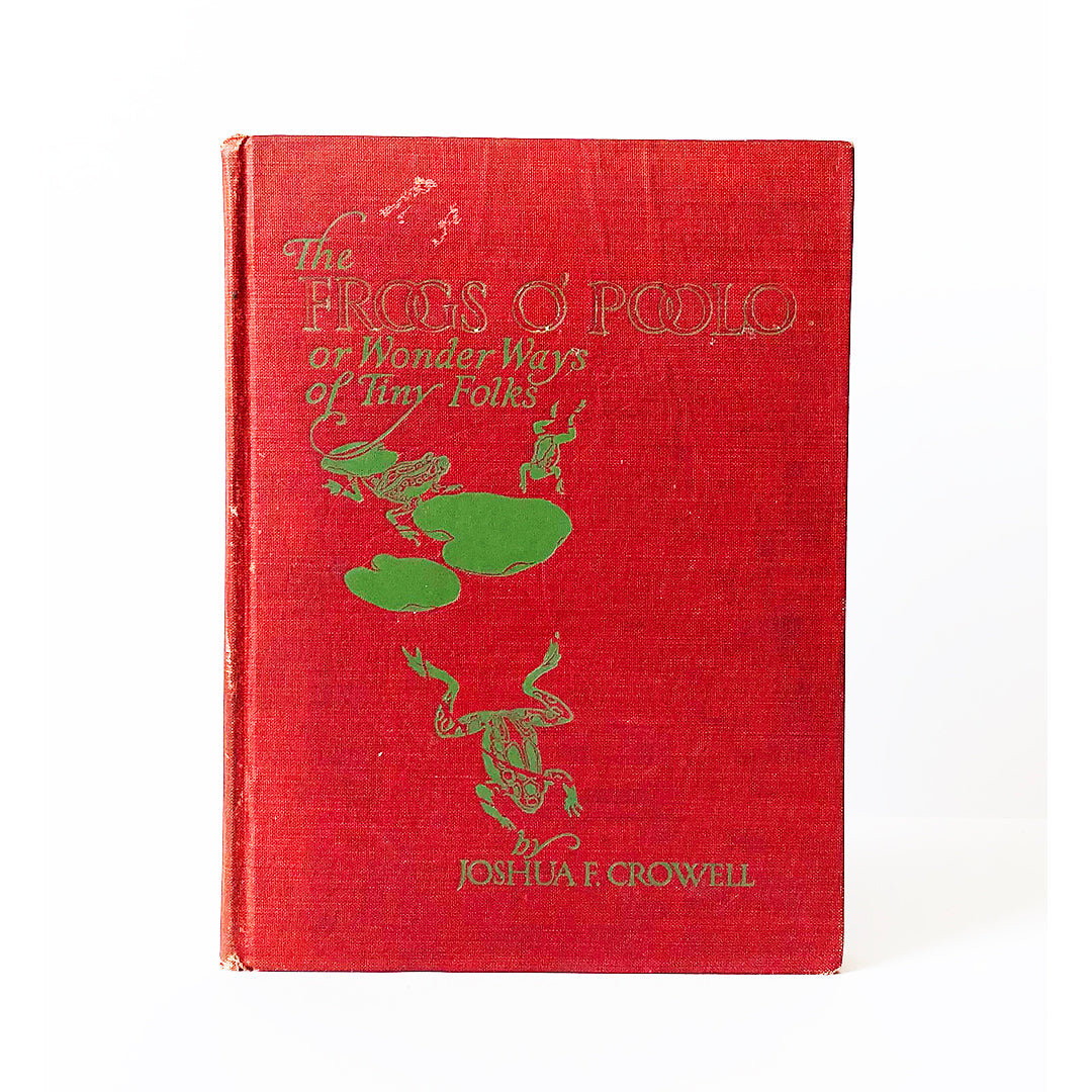 The Frogs O'Poolo or Wonder Ways of Tiny Folks by Joshua Freeman Crowell ; Illustrated by Harold Sichel