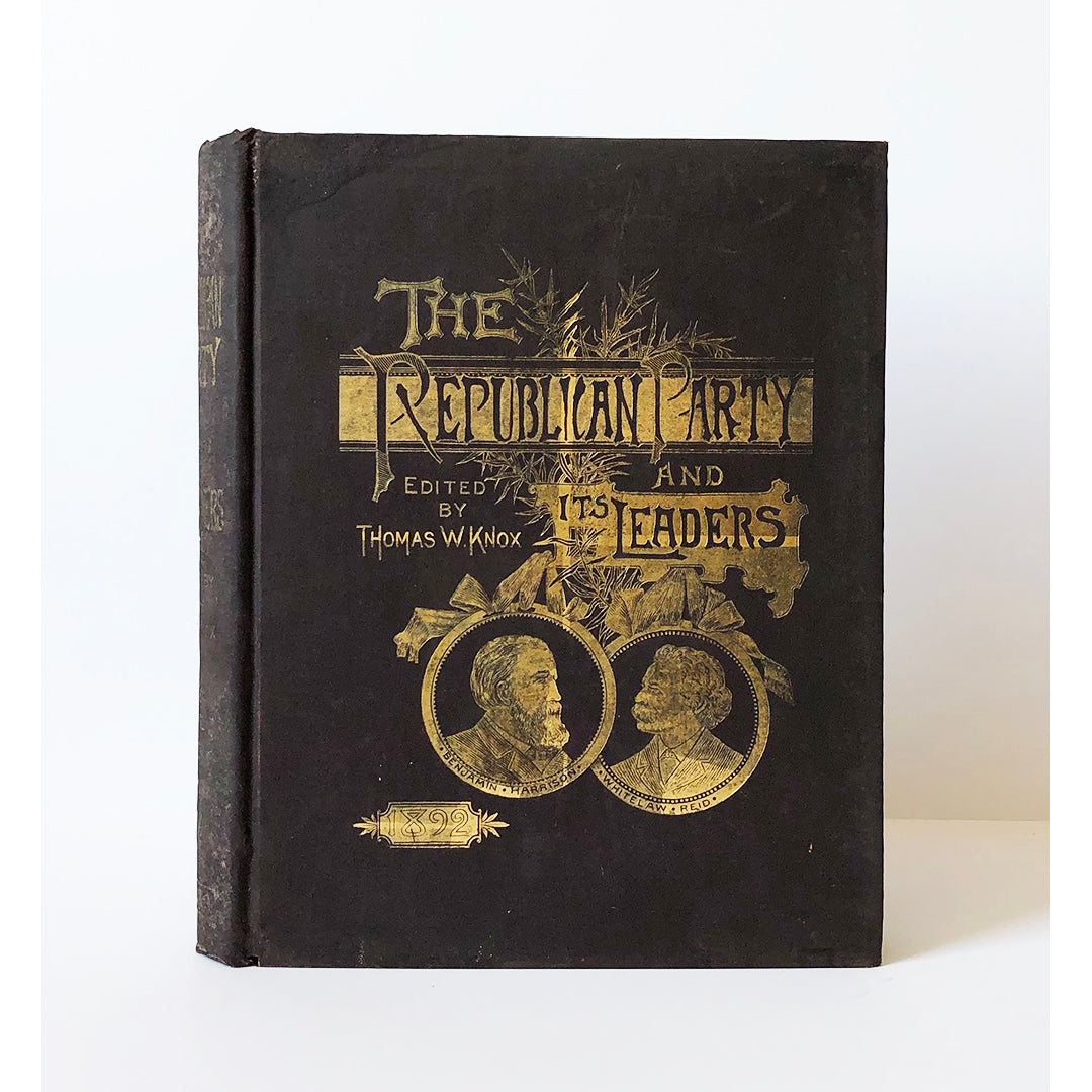 The Republican Party and Its Leaders. A history of the party from its beginning to the present time. Men and measures that have controlled the country's destiny. Lives of Harrison and Reid by Thomas W. Knox. Profusely illustrated with elegant wood engravings.