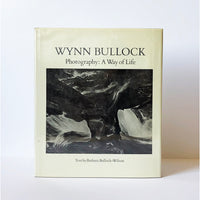Photography ; A way of life by Wynn Bullock ; edited by Liliane De Cock ; Text by Barbara Bullock-Wilson