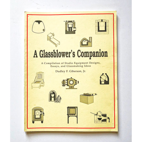 A glassblower's companion : a compilation of studio equipment designs, essays, and glassmaking ideas by Dudley Giberson