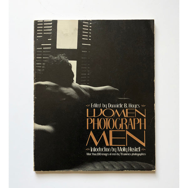 Women Photograph Men edited by Dannielle B. Hayes ; introduction by Molly Haskell