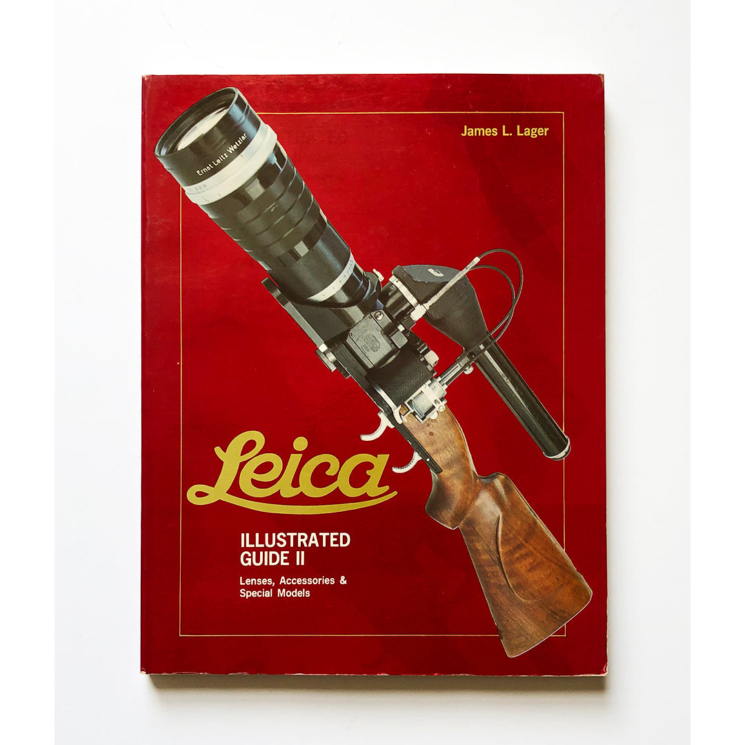 Leica illustrated guide II : lenses, accessories & special models by James L Lager