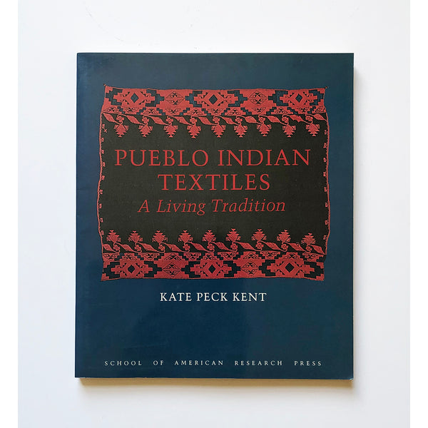 Pueblo Indian textiles : a living tradition by Kate Peck Kent