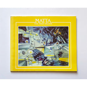 Matta : the first decade ; May 9-June 20, 1982 by Nancy Miller