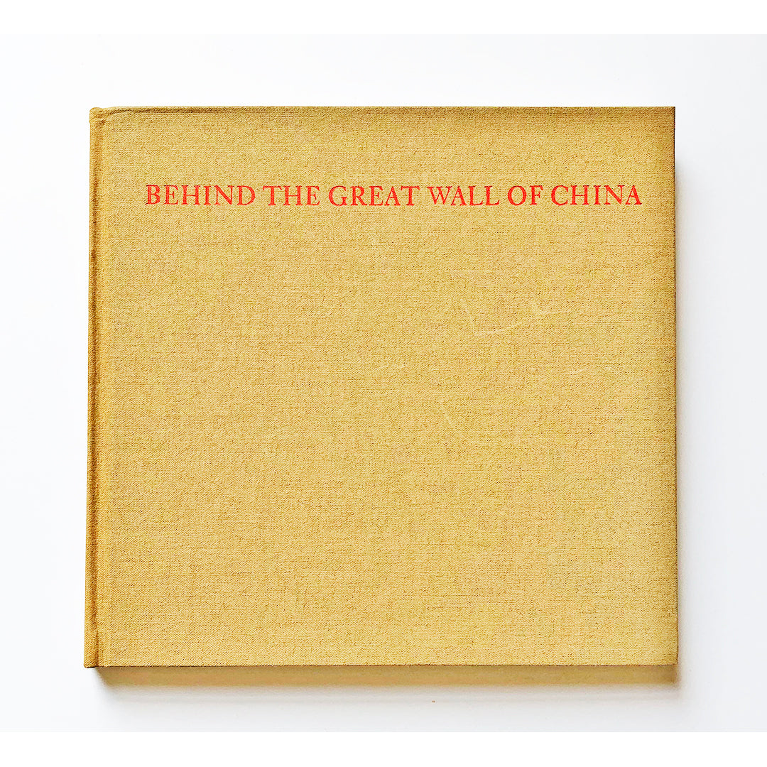 Behind The Great Wall of China ; Photographs from 1870 to the present edited by Cornell Capa ; with an introduction by Weston J. Naef
