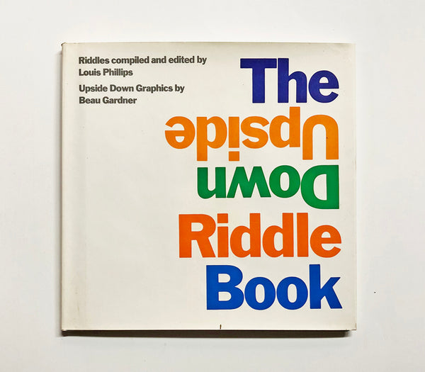 The upside down riddle book with riddles compiled and edited by Louis Phillips ; upside down graphics by Beau Gardner.