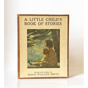A Little Child's Book of Stories compiled by Ada M. Skinner and Eleanor L. Skinner with pictures by Jessie Willcox Smith