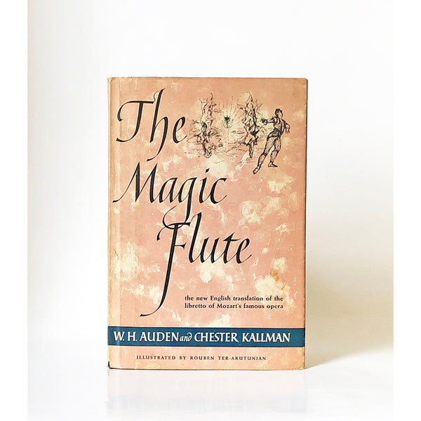 The Magic Flute ; An Opera in two acts music by W.A. Mozart English version after the Libretto of Schikaneder and Giesecke by W.H. Auden and Chester Kallman