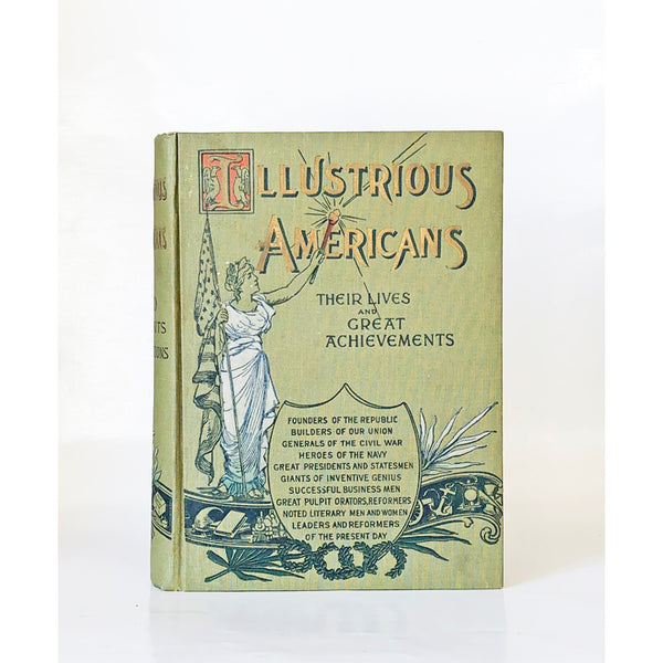Illustrious Americans ; their lives and great achievements prepared by a corps of distinguished writers. Introduction by Edward Everett Hale. Illustrated with magnificent full page photogravure portraits, and a wealth of other fine engravings.